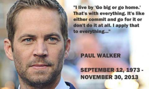Paul Walker I live by go big or go home